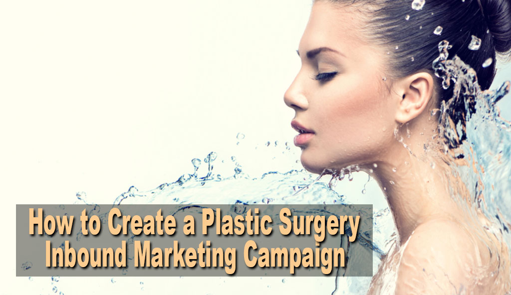 Create-a-Plastic-Surgery-Inbound-Marketing-Campaign