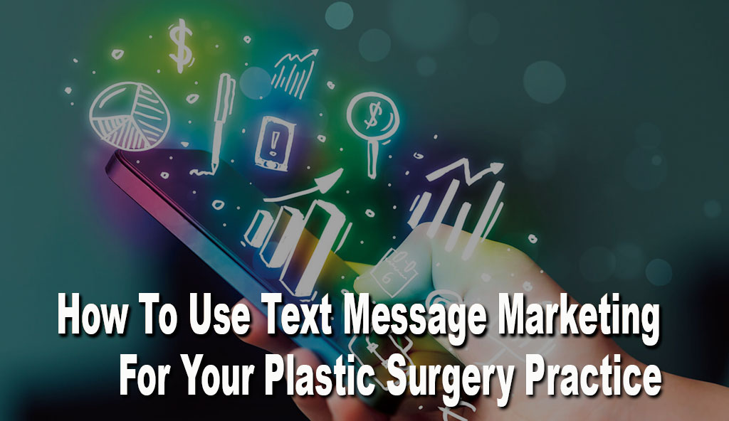 Text-Message-Marketing-For-Your-Plastic-Surgery-Practice