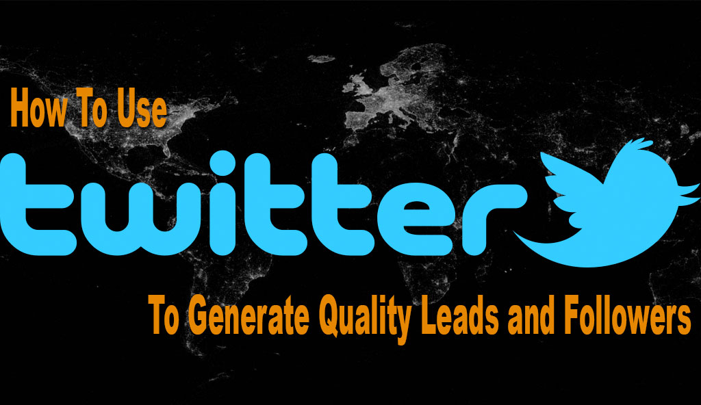 use-Twitter-Generate-Quality-Leads-Followers